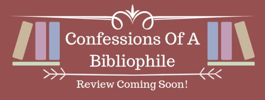 Confessions Of A Bibliophile Review Coming Soon