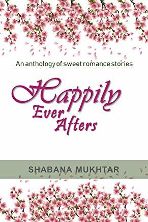 Happily Ever Afters: An anthology of sweet romance stories