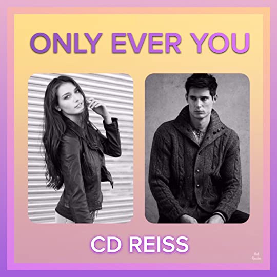 Only Ever You by C D  Reiss
