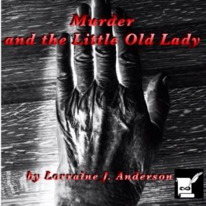 Murder and Little Old Lady by Lorraine J. Anderson