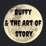 Buffy and the Art of Story Podcast Cover
