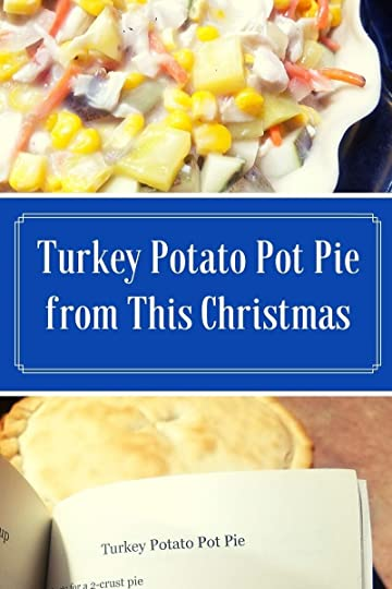 "[Image Description: An image of an unbaked turkey potpie, the words ""Turkey Pot Pie from This Christmas,"" and an image of the baked potpie with the book This Christmas in front of it turned to a page featuring the Turkey Pot Pie recipe]"
