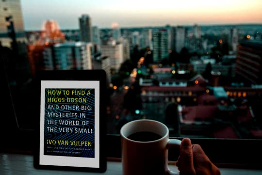 How to Find a Higgs Boson and Other Big Mysteries in the World of Very Small by Ivo Van Vulpen