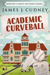 Academic Curveball by James J. Cudney 1