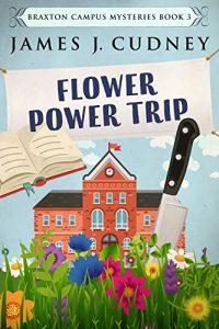 Flower Power Trip by James J. Cudney 3