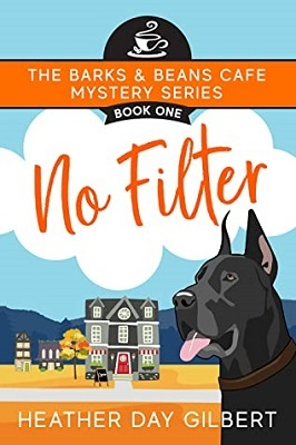 No Filter,by Heather Day Gilbert Barks & Beans Cafe Mystery Series, Book 1 | #cleanreads #cozymystery