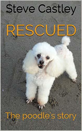 Rescued - The Poodle's Story : Steve Castley