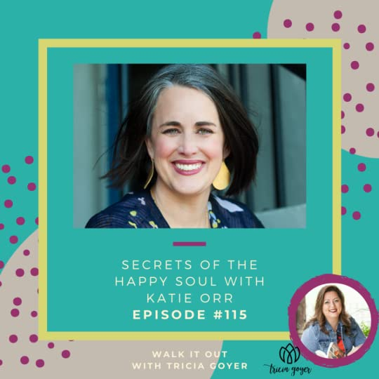 Walk it Out #115: Secrets of the Happy Soul with Katie Orr. If you