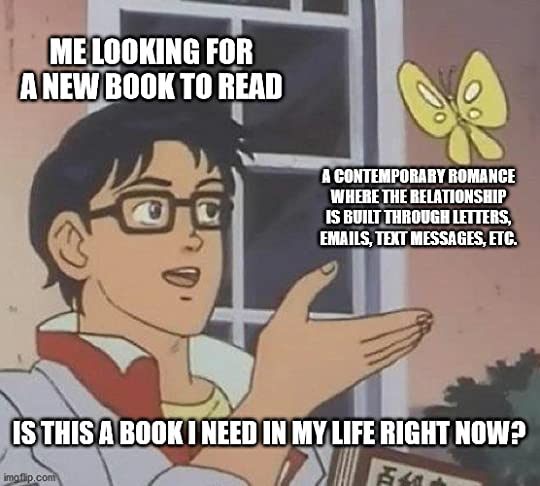 Is this a pigeon meme saying Me looking for a new book to read, A contemporary romance where the relationship is built through letters, emails, text messages, etc., Is this a book i need in my life right now?