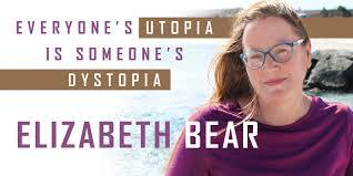 Elizabeth Bear: Everyone's Utopia Is Someone's Dystopia – Locus Online