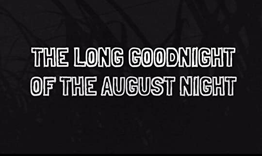 The Long Goodnight of the August Night