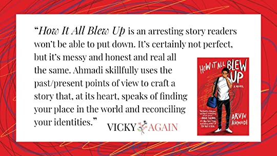 How It All Blew Up is an arresting story readers won't be able to put down. It's certainly not perfect, but it's messy and honest and real all the same. Ahmadi skillfully uses the past/present points of view to craft a story that, at its heart, speaks of finding your place in the world and reconciling your identities.