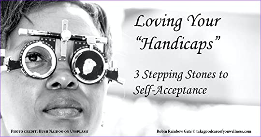 Loving your handicaps 3 stepping stones to self acceptance Take Good Care of You Wellness