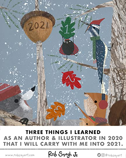 Three Things I Learned As An Author and Illustrator In 2020 that I will Carry With Me Into 2021. By Rob Sayegh Jr. wwww.robsayart.com