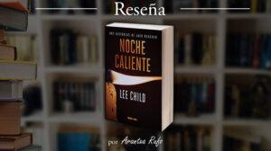 reseña noche caliente - lee child - arantxarufo.com