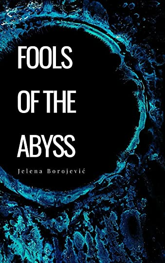 Fools of the Abyss Jelena Borojevic