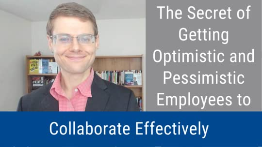 The Secret of Getting Optimistic and Pessimistic Employees to Collaborate Effectively (Video and Podcast)