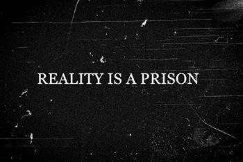 Reality20is20a20prison_zpshqxg5h0y