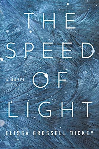 The Speed of Light: A Novel by [Elissa Grossell Dickey]