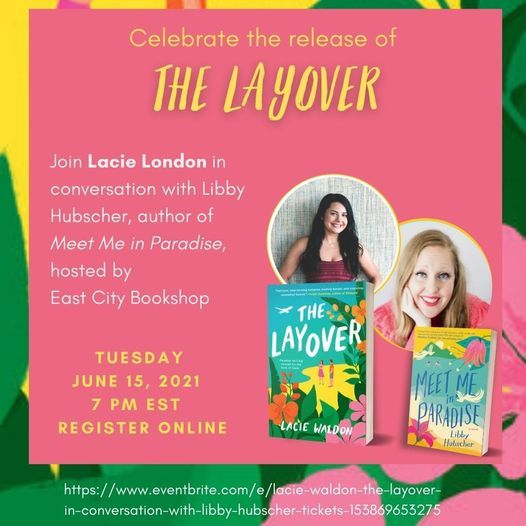 a graphic with pictures of authors Lacie London and Libby Hubscher next to small versions of their book covers, the text reads celebrate the release of the layover, join Lacie London in conversation with Libby Hubscher, author of meet me in paradise, hosted by east city bookshop on June 15 at 7pm eastern