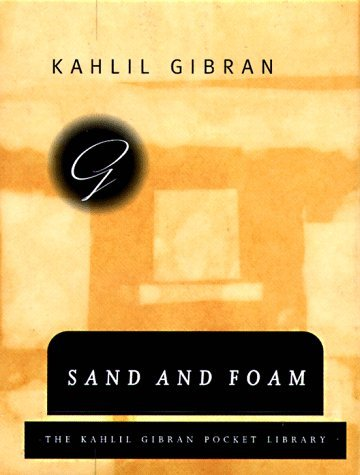 Sand and Foam Kahlil Gibran