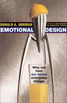 Emotional Design: Why We Love (Or Hate) Everyday Things  by  Donald A. Norman