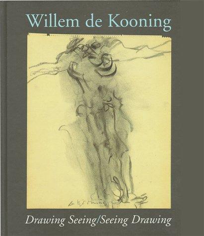 Willem de Kooning : Drawing Seeing/Seeing Drawing Klaus Kertess