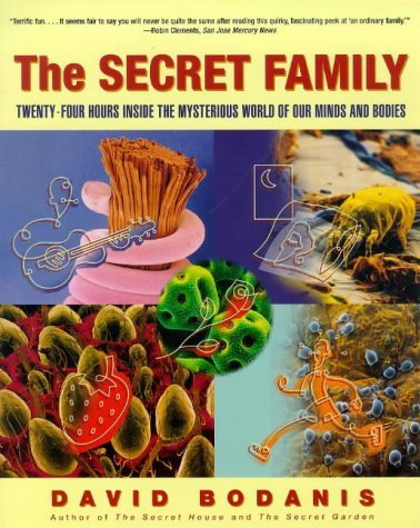 The Secret Family: Twenty-Four Hours Inside the Mysterious World of Our Minds and Bodies  by  David Bodanis