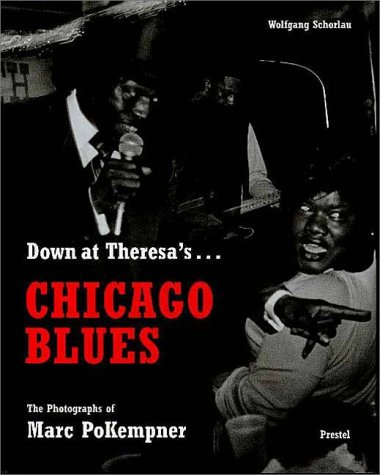 Down at Theresas: Chicago Blues: The Photographs of Marc PoKempner  by  Wolfgang Schorlau