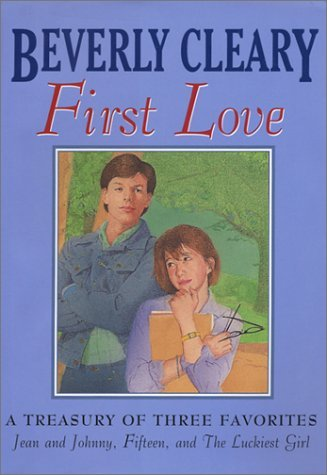 First Love: Jean and Johnny / Fifteen / The Luckiest Girl Beverly Cleary