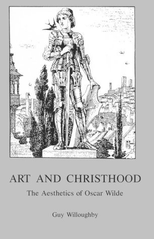 Art and Christhood: The Aesthetics of Oscar Wilde  by  Guy Willoughby