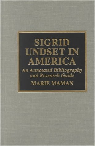 Sigrid Undset in America: An Annotated Bibliography and Research Guide  by  Marie Maman