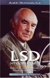 LSD My Problem Child: Reflections on Sacred Drugs, Mysticism and Science Albert Hofmann
