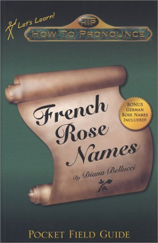 How To Pronounce French Rose Names  by  Diana Bellucci