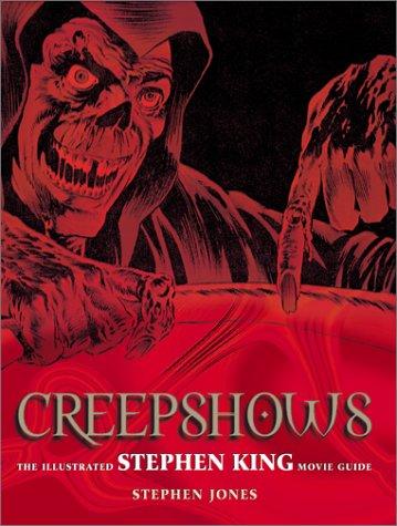 Creepshows: The Illustrated Stephen King Movie Guide Stephen Jones