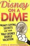 Disney on a Dime: Money-Saving Secrets for Your Walt Disney World Vacation Chris Carlson