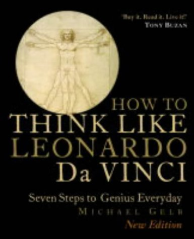 How To Think Like Leonardo Da Vinci: Seven Steps To Every Day Genius  by  Michael J. Gelb