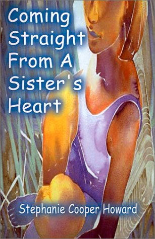 Coming Straight from a Sisters Heart  by  Stephanie Cooper Howard