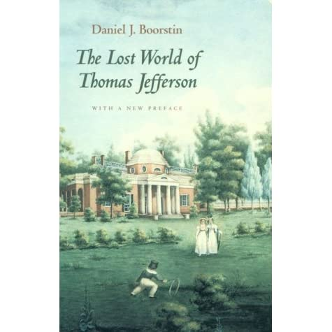 The Lost World of Thomas Jefferson by Daniel J. Boorstin ...