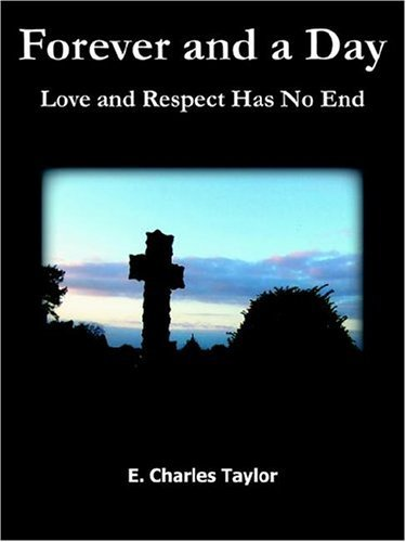 Forever and a Day: Love and Respect Has No End E. Charles Taylor