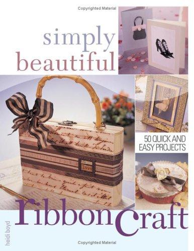 Simply Beautiful Ribboncraft  by  Heidi Boyd