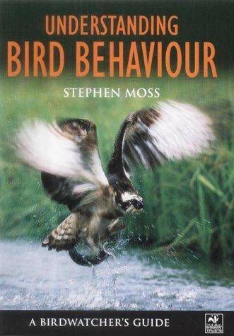 Understanding Bird Behaviour: A Birdwatchers Guide Stephen Moss