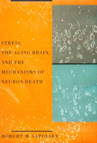 Stress, The Aging Brain, And The Mechanisms Of Neuron Death  by  Robert M. Sapolsky