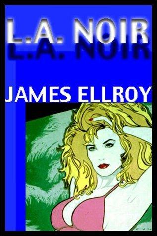 L. A. Noir   Part 1 Of 2  by  James Ellroy