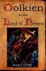Tolkien in the Land of Heroes: Discovering the Human Spirit Anne C. Petty