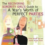 The Recovering Sorority Girls Guide to a Years Worth of Perfect Parties  by  Kristina Rose