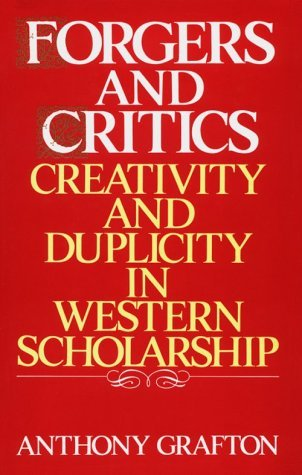 Forgers and Critics: Creativity and Duplicity in Western Scholarship  by  Anthony Grafton