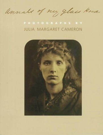 Annals of My Glass House: Photographs  by  Julia Margaret Cameron by Violet Hamilton