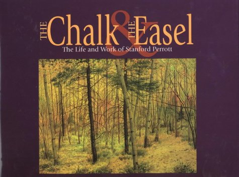 The Chalk and the Easel: The Life and Work of Stanford Perrott  by  Maxwell L. Foran
