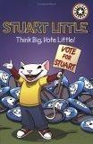 Stuart Little: Think Big, Vote Little! Laura Driscoll